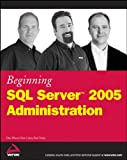 Beginning SQL Server 2005 Administration, Dan Wood and Chris Leiter, 0470047046