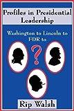 Profiles in Presidential Leadership, Rip Walsh, 145600655X