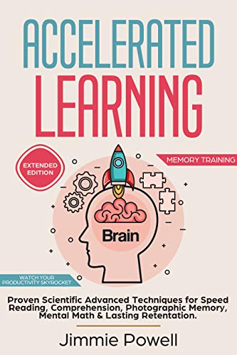 Accelerated Learning: Proven Scientific Advanced Techniques for Speed Reading, Comprehension, Photographic Memory, Mental Math & Lasting Retention. Watch ... Skyrocket! (Expanded) (Memory Training) (Best Memory Retention Techniques)