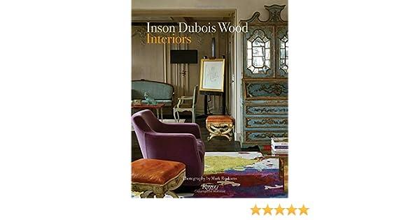 Inson Dubois Wood: Interiors: Inson Wood, Daniel Melamud, Cristina Rizzo, Mark Roskams, Christopher Hyland: 9780847848737: Amazon.com: Books