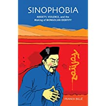Sinophobia: Anxiety, Violence, and the Making of Mongolian Identity