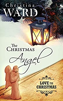The Christmas Angel: Prequel (Love for Christmas Book 1) by [Ward, Christina]
