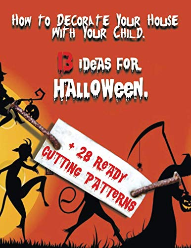 How to Decorate Your House  With Your Child. 13 Ideas for Halloween.: 28 Ready-Made Paper Templates! All you Need is to Just Cut.