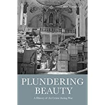 Plundering Beauty: A History of Art Crime During War