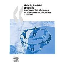 Maladie, invalidité et travail : surmonter les obstacles (Vol. 3): Danemark, Finlande, Irlande et Pays-Bas (EMPLOI ET LE MA) (French Edition)