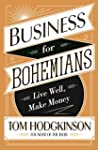 Business for Bohemians: Live Well, Ma...