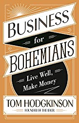 Business for Bohemians: Live Well, Make Money