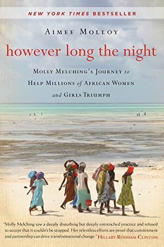 However Long The Night  Molly Melching's Journey To Help Millions Of African Women And Girls Triumph