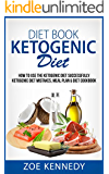 Diet Book: Ketogenic Diet: How to Use the Ketogenic Diet Successfully - Ketogenic Diet Mistakes, Meal Plan & Diet Cookbook (Ketogenic, Ketogenic Diet Recipes, Weight loss, Paleo Diet, Keto Clarity)