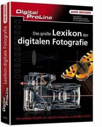 Digital ProLine. Das große Lexikon der digitalen Fotografie: Alle wichtigen Begriffe der digitalen Fotogafie verständlich erklärt
