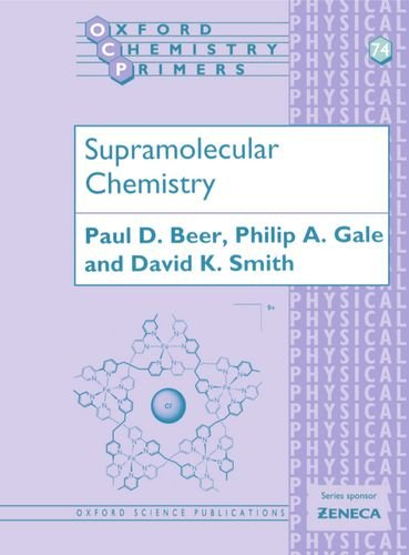 Supramolecular Chemistry (Oxford Chemistry Primers), by Paul D. Beer, Philip A. Gale, David K. Smith