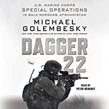 Dagger 22: U.S. Marine Corps Special Operations in Bala Murghab, Afghanistan Audiobook by Michael Golembesky Narrated by Peter Berkrot
