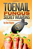 Toenail Fungus Secret Weapons, Dan Kopen, 1494427389