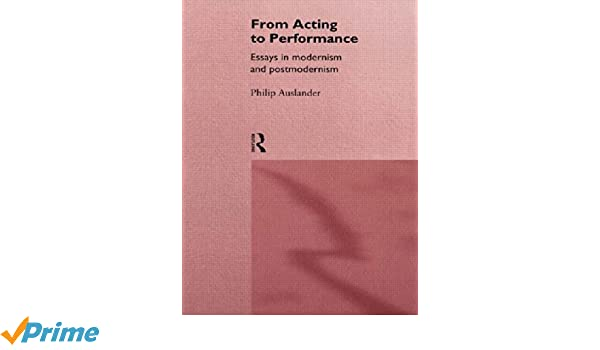 from acting to performance essays in modernism and postmodernism from acting to performance essays in modernism and postmodernism philip auslander 9780415157872 com books