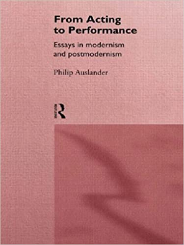 from acting to performance essays in modernism and postmodernism  from acting to performance essays in modernism and postmodernism 1st edition