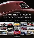 Carrozzieri Italiani / Italian Coachbuilders: I Maestri Dello Stile / the Masters of Style