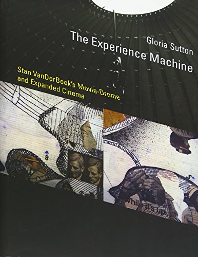 The Experience Machine: Stan VanDerBeek's Movie-Drome And Expanded Cinema (Leonardo Book Series)