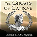 The Ghosts of Cannae: Hannibal and the Darkest Hour of the Roman Republic Audiobook by Robert L. O'Connell Narrated by Alan Sklar