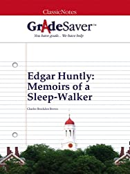 GradeSaver (TM) ClassicNotes: Edgar Huntly Memoirs of a Sleep-Walker (English Edition)