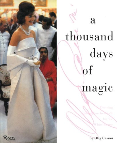 Kennedy Designer Jackie - A Thousand Days of Magic: Dressing Jacqueline Kennedy for the White House