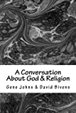 A Conversation About God & Religion: Two Friends - Two Different Views