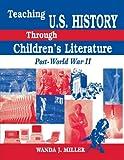 Teaching U. S. History Through Children's Literature, Wanda J. Miller, 156308581X