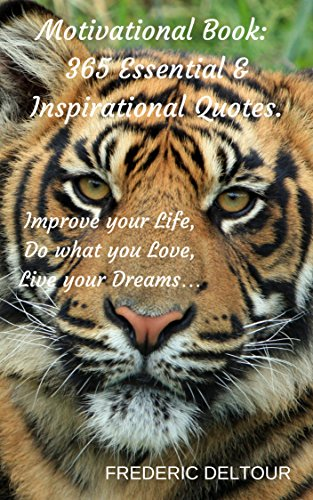 Motivational Book: 365 Essential & Inspirational Quotes.: Improve your Life, Do what you Love, Live your Dreams… (Motivation Book, inspirational books, motivation quotes, goals, motivational books.)