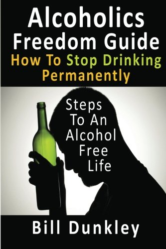 Alcoholics Freedom Guide: How To Stop Drinking Permanently: Steps To An Alcohol Free Life pdf