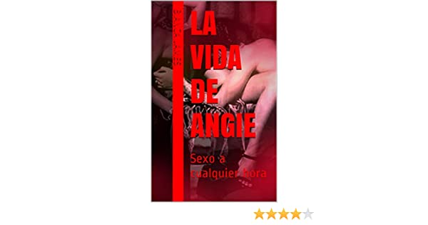 La vida de Angie: Sexo a cualquier hora (Spanish Edition) - Kindle edition by Bianca James. Literature & Fiction Kindle eBooks @ Amazon.com.