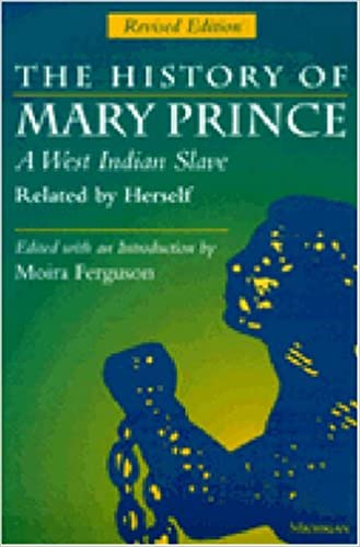 The History of Mary Prince, A West Indian Slave, Related by