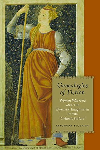 Genealogies of Fiction: Women Warriors and the Dynastic Imagination in the 'Orlando furioso'