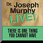 There Is One Thing You Cannot Have: Dr. Joseph Murphy LIVE! | Dr. Joseph Murphy