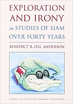 Book Exploration and Irony in Studies of Siam over Forty Years (Studies on Southeast Asia) by Benedict R. O'G. Anderson (2014-07-23)