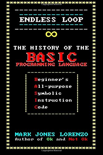Read Online Endless Loop: The History of the BASIC Programming Language (Beginner's All-purpose Symbolic Instruction Code) pdf
