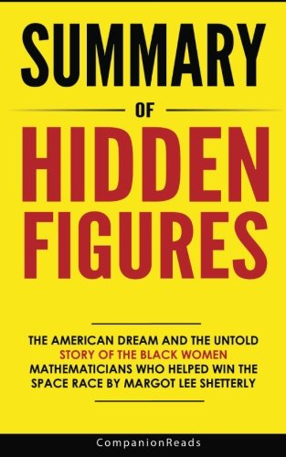 Summary of Hidden Figures: The American Dream and the Untold Story of the Black Women Mathematicians Who Helped Win the Space Race by Margot Lee Shetterly
