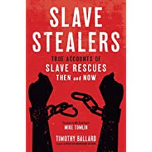 Slave Stealers: True Accounts of Slave Rescues-Then and Now