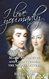 I Love You Madly: Marie-Antoinette and Count Fersen: The Secret Letters