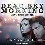 Dead Sky Morning: Experiment in Terror Series, Book 3   Karina Halle