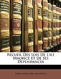 Recueil des Lois de L'Ile Maurice et de Ses Dépendances, John Rouillard, 1175432202