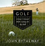 Golf : Lessons I Learned While Looking for My Ball, Bytheway, John, 1590389093