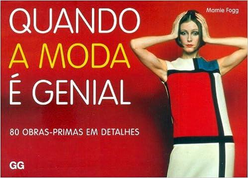 Quando A Moda É Genial. 80 Obras-Primas em Detalhes (Em Portuguese do Brasil): Marnie Fogg: 9788565985277: Amazon.com: Books