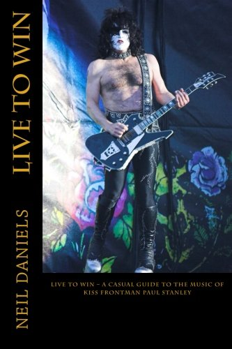 Stanley Paul Kiss (Live To Win - A Casual Guide To The Music Of KISS Frontman Paul Stanley)
