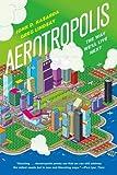 Aerotropolis, John D. Kasarda and Greg Lindsay, 0374533512