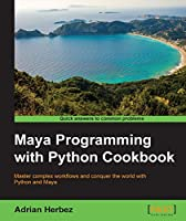 Maya Programming with Python Cookbook Front Cover