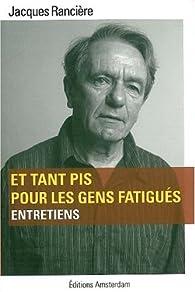 Et tant pis pour les gens fatigués par Jacques Rancière