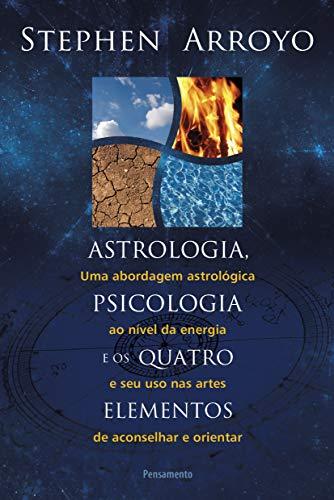 Astrologia, Psicologia e os Quatro Elementos: Uma Abordagem Astrológica ao Nível de Energia e Seu Uso nas Artes de Aconselhar e Orientar