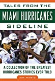 img - for Tales from the Miami Hurricanes Sideline: A Collection of the Greatest Hurricanes Stories Ever Told book / textbook / text book