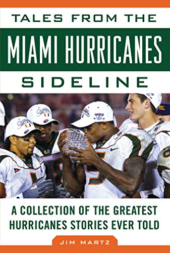 - Tales from the Miami Hurricanes Sideline: A Collection of the Greatest Hurricanes Stories Ever Told