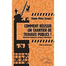 Comment réussir un chantier de travaux publics ? (French Edition)