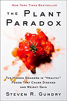 """The Plant Paradox: The Hidden Dangers in """"Healthy"""" Foods That Cause Disease and Weight Gain by [Gundry M.D., Steven R.]"""